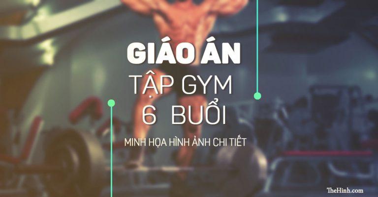 Giáo án tập Gym 6 buổi 1 tuần cho nam chi tiết nhất