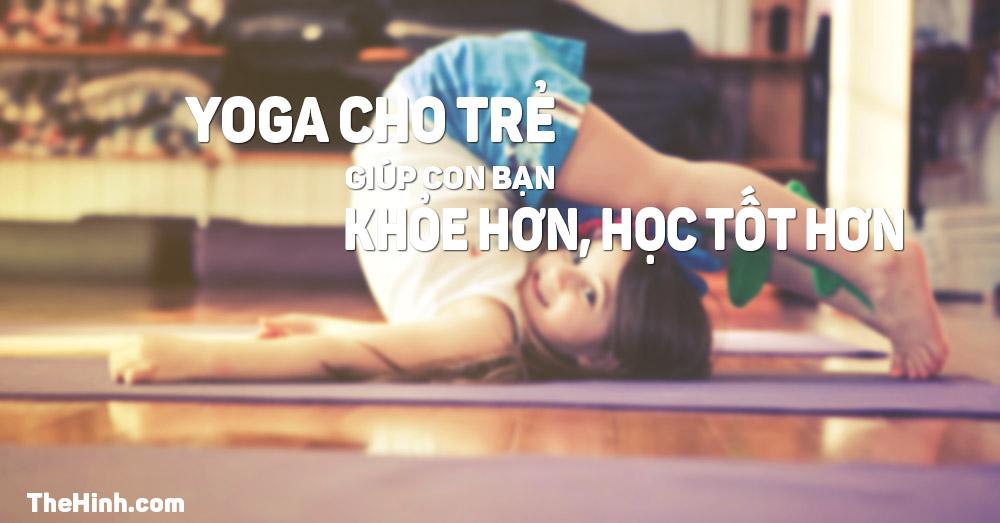 Bài tập Yoga cho trẻ em, giúp con bạn khỏe mạnh và học giỏi