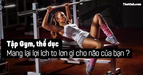 Lợi ích của việc tập gym, tập thể hình đến não bạn không thể ngờ tới