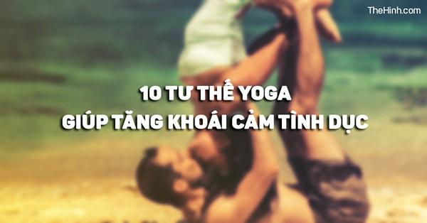 Tư thế Yoga giúp tăng khoái cảm tình dục