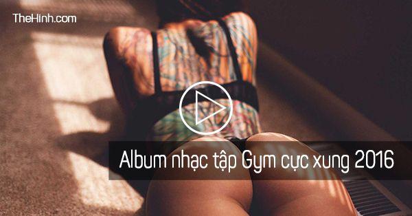 Album nhạc tập gym hay nhất 2016 cực mạnh