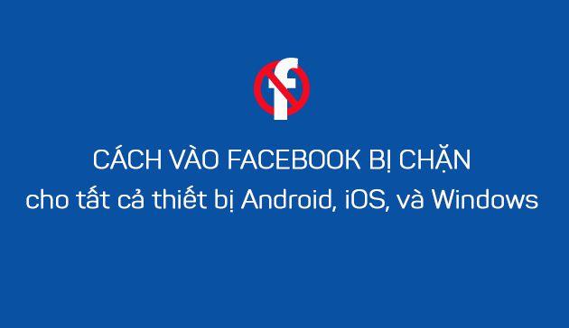 Cách vào Facebook bị chặn tại Việt Nam từ 5/2016