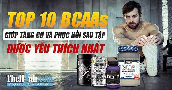 Top 10 thực phẩm bổ sung BCAA tốt nhất để tăng cơ, phục hồi cơ bắp