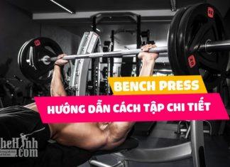 Bench press - Chi tiết cách tăng vòng 1 cho nam tự nhiên hiệu quả nhất