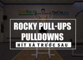 Rocky Pull-Ups/Pulldowns - Hít xà đơn trước và sau cùng lúc tập lưng xô