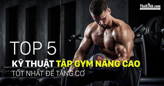 Top 5 kỹ thuật tập thể hình nâng cao đỉnh nhất cho việc tăng cơ