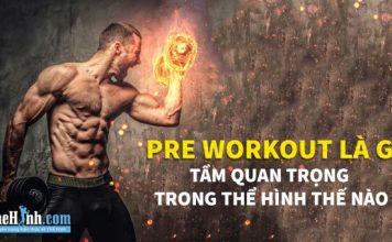 Pre Workout là gì ? Dùng Pre workout loại nào tốt nhất ?
