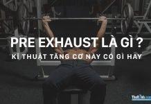 Pre exhaust là gì ? Cách để kích thích cơ bắp phát triển mạnh mẽ hơn