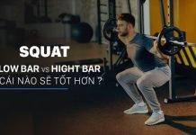 So sánh Low Bar và Hight Bar khi Squat, cái nào tốt hơn ?