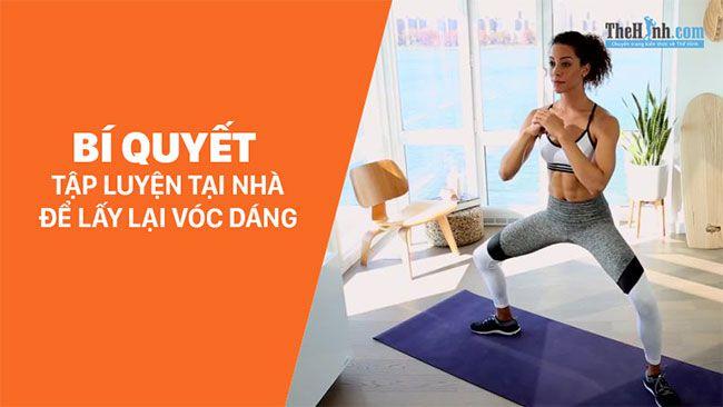 Bí quyết tập luyện giảm cân tại nhà để lấy lại vóc dáng [p2]