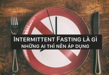 Intermittent Fasting là gì ? Mọi thứ về nhịn ăn gián đoạn bạn nên biết
