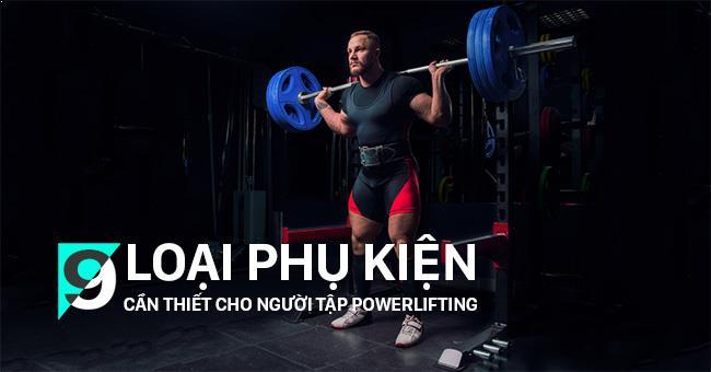 9 phụ kiện tập Powerlifting mà các bạn cần chuẩn bị khi tham gia