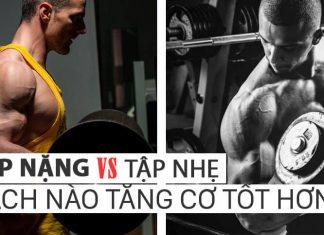 Nên tập tạ nặng hay nhẹ thì tăng cơ tốt hơn ?