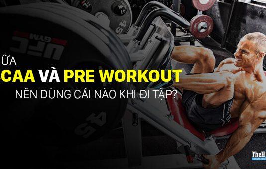So sánh BCAA và Pre Workout, nên dùng loại nào trong khi tập gym?