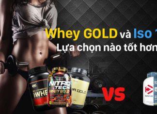 So sánh whey gold và iso 100 - Loại Whey nào đáng để chọn ?