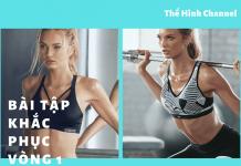10 bài tập giúp khắc phục vòng 1 chảy xệ, nâng và săn chắc cơ ngực