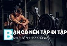 Có nên tập gym khi bị bệnh hay không ? Liệu đi tập có an toàn không ?