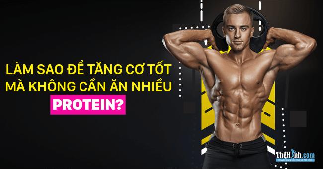 Sao để tăng cơ bắp tốt mà không cần ăn quá nhiều Protein?