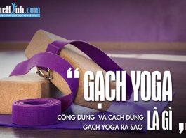 Gạch Yoga là gì? Cách dùng và lợi ích của Gạch Yoga ra sao?