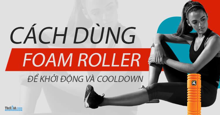 Cách dùng Foam Roller để khởi động và CoolDown đúng cách khi chạy bộ