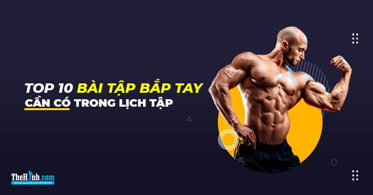Top 10 bài tập tay trước giúp xây dựng cơ bắp tốt nhất